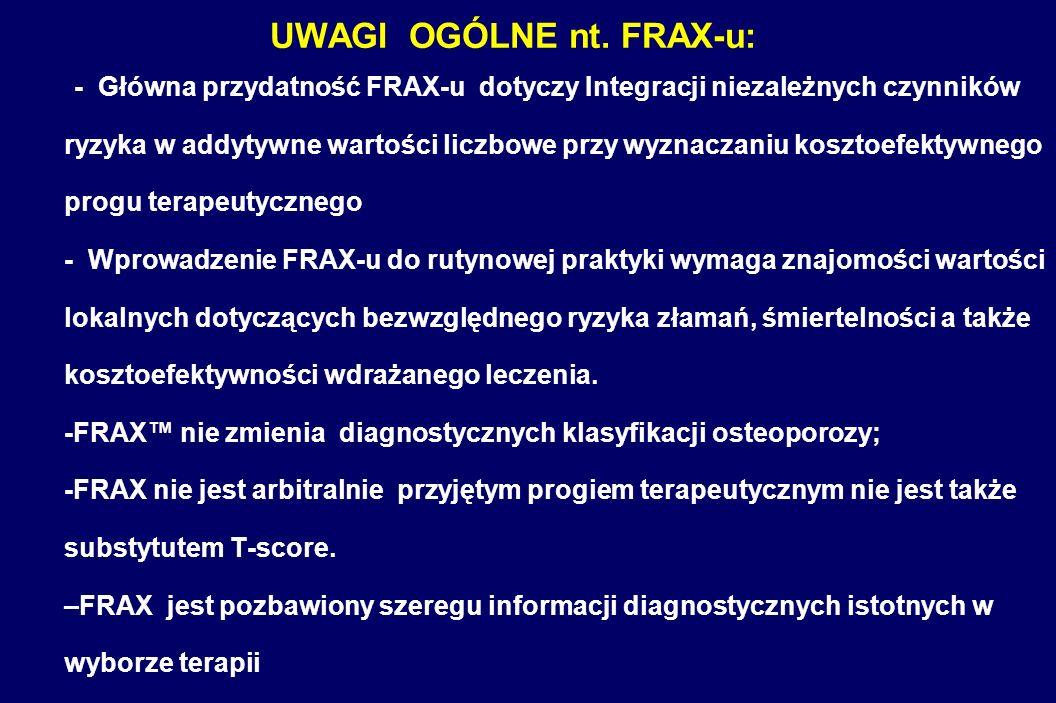 UWAGI OGÓLNE nt. FRAX-u: - Główna przydatność FRAX-u dotyczy Integracji niezależnych czynników ryzyka w addytywne wartości liczbowe przy wyznaczaniu k