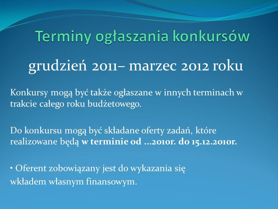 grudzień 2011– marzec 2012 roku Konkursy mogą być także ogłaszane w innych terminach w trakcie całego roku budżetowego. Do konkursu mogą być składane