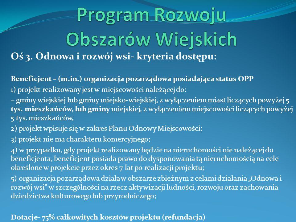 Oś 3. Odnowa i rozwój wsi- kryteria dostępu: Beneficjent – (m.in.) organizacja pozarządowa posiadająca status OPP 1) projekt realizowany jest w miejsc