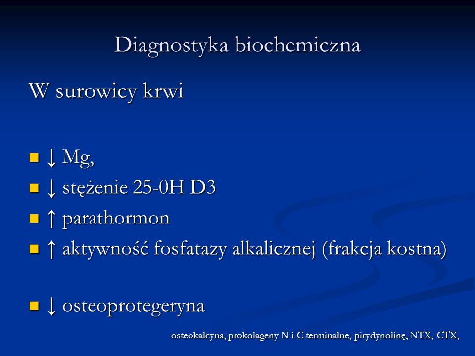 Diagnostyka biochemiczna W surowicy krwi Mg, Mg, stężenie 25-0H D3 stężenie 25-0H D3 parathormon parathormon aktywność fosfatazy alkalicznej (frakcja