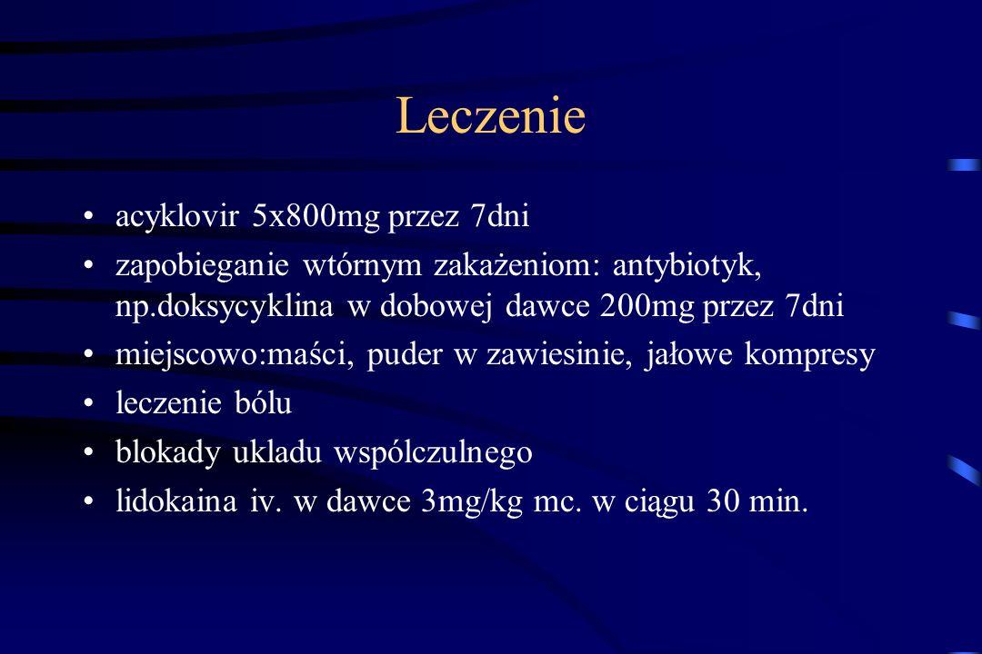 Leczenie acyklovir 5x800mg przez 7dni zapobieganie wtórnym zakażeniom: antybiotyk, np.doksycyklina w dobowej dawce 200mg przez 7dni miejscowo:maści, p