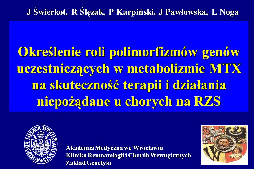 J Świerkot, R Ślęzak, P Karpiński, J Pawłowska, L Noga Określenie roli polimorfizmów genów uczestniczących w metabolizmie MTX na skuteczność terapii i