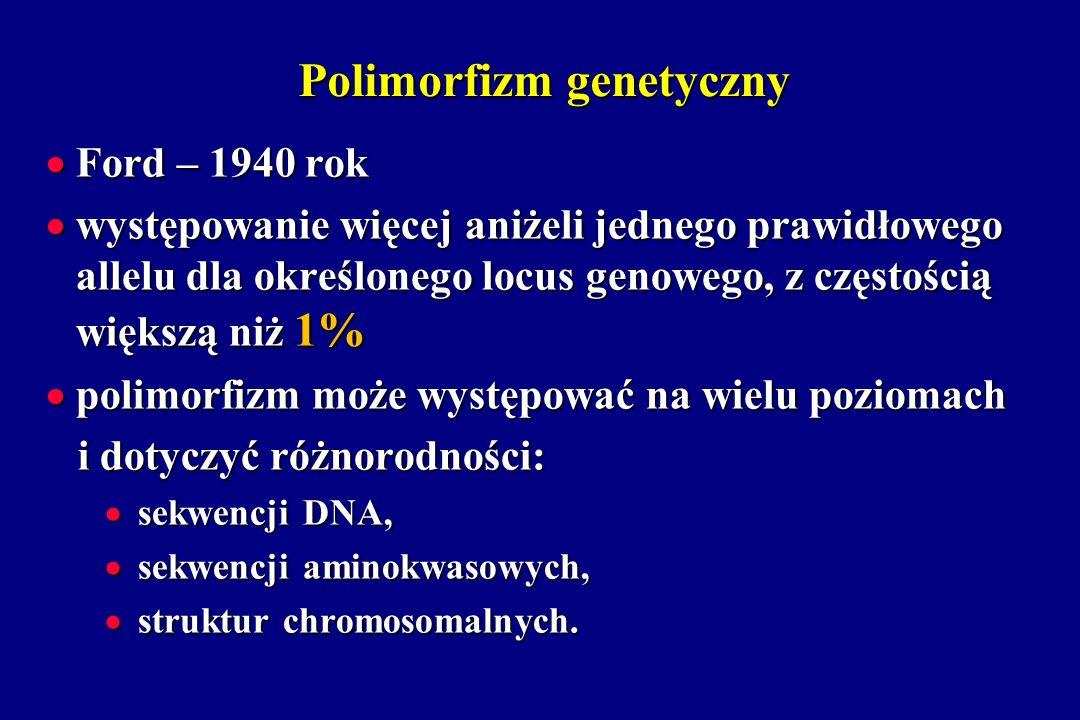 Polimorfizm genetyczny Ford – 1940 rok Ford – 1940 rok występowanie więcej aniżeli jednego prawidłowego allelu dla określonego locus genowego, z częst