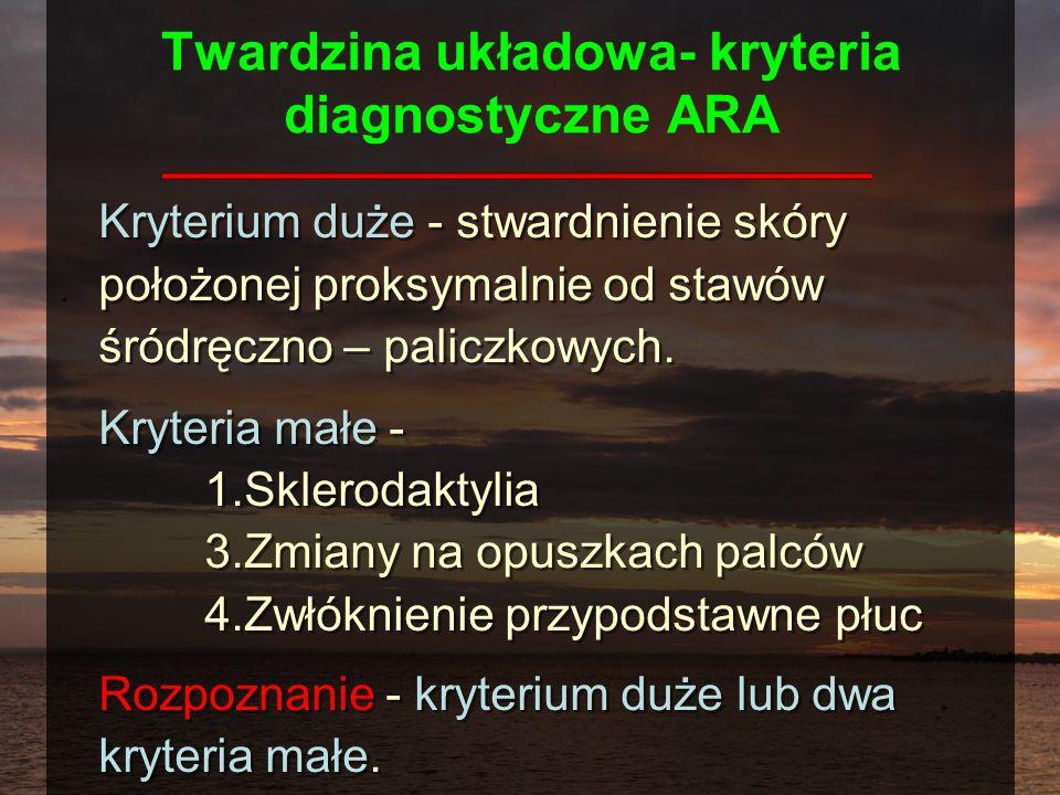 Twardzina układowa- kryteria diagnostyczne ARA Kryterium duże - stwardnienie skóry położonej proksymalnie od stawów śródręczno – paliczkowych. Kryteri