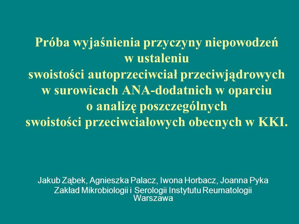 Próba wyjaśnienia przyczyny niepowodzeń w ustaleniu swoistości autoprzeciwciał przeciwjądrowych w surowicach ANA-dodatnich w oparciu o analizę poszcze