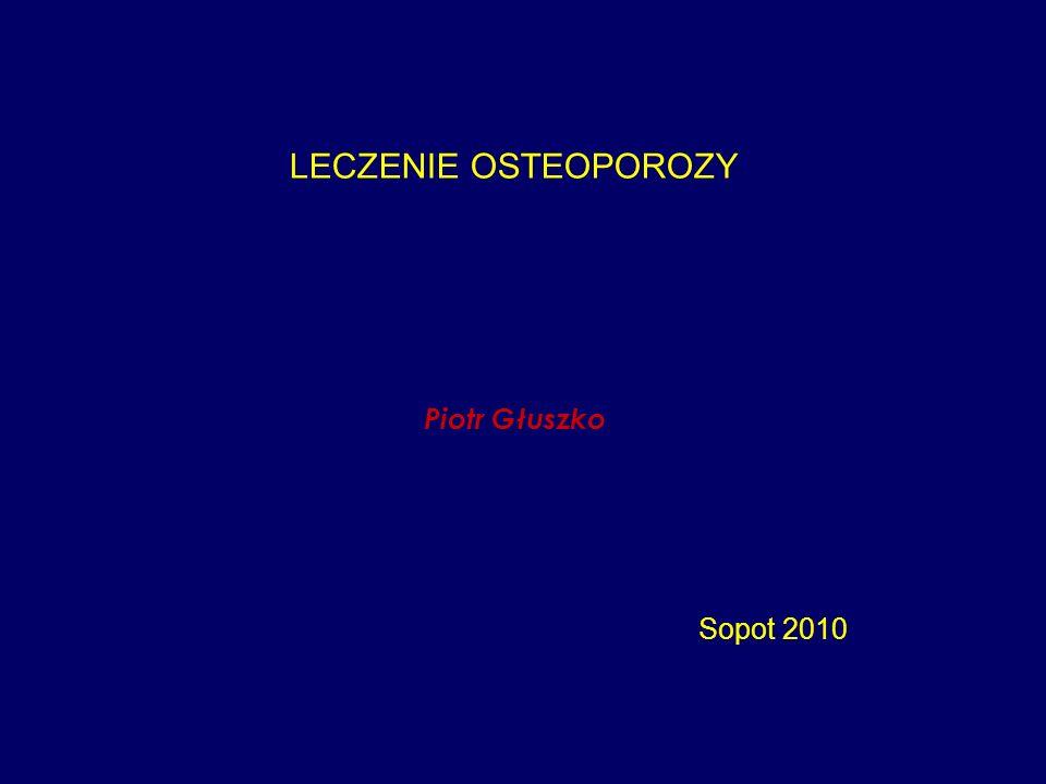 LECZENIE OSTEOPOROZY Piotr Głuszko Sopot 2010