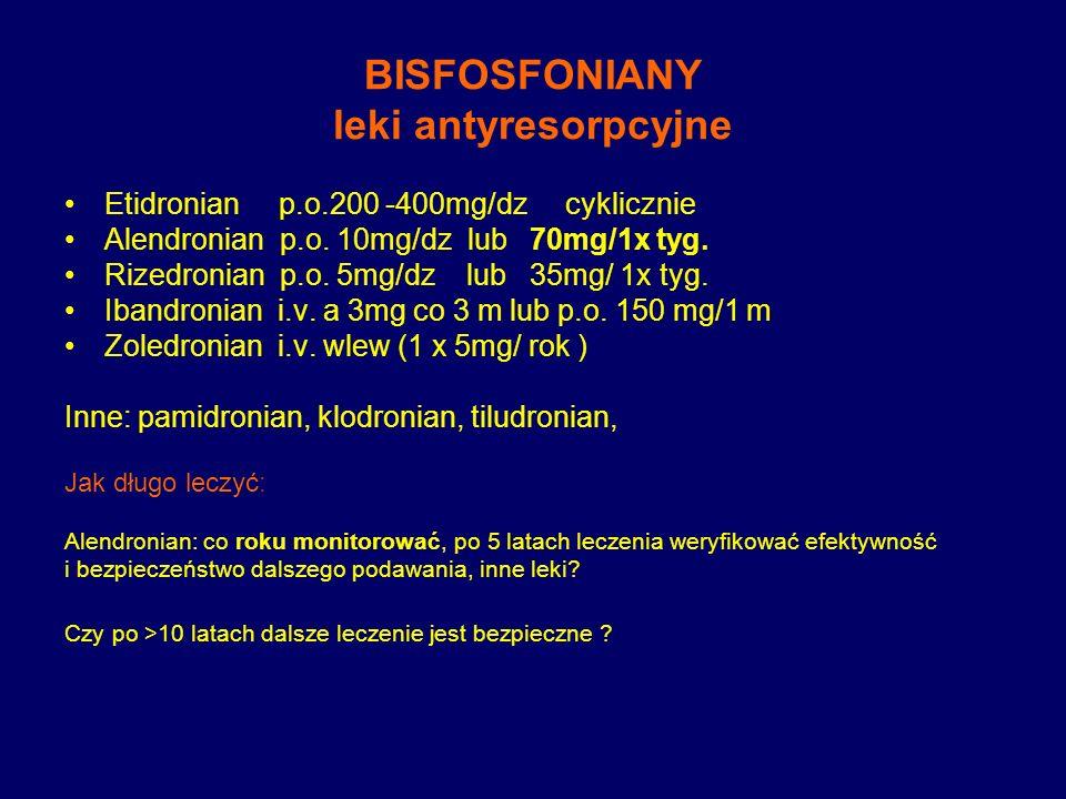 BISFOSFONIANY leki antyresorpcyjne Etidronian p.o.200 -400mg/dz cyklicznie Alendronian p.o. 10mg/dz lub 70mg/1x tyg. Rizedronian p.o. 5mg/dz lub 35mg/