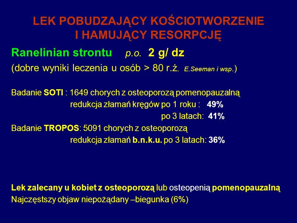 LEK POBUDZAJĄCY KOŚCIOTWORZENIE I HAMUJĄCY RESORPCJĘ Ranelinian strontu p.o. 2 g/ dz (dobre wyniki leczenia u osób > 80 r.ż. E.Seeman i wsp.) Badanie