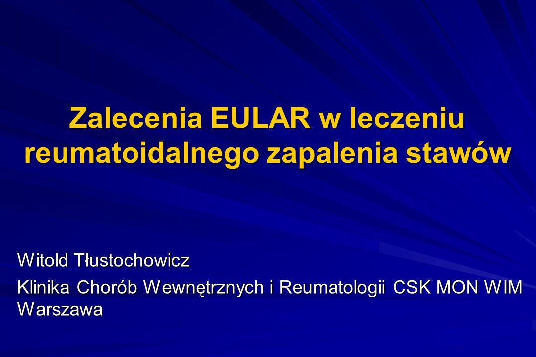 Zalecenia EULAR w leczeniu reumatoidalnego zapalenia stawów Witold Tłustochowicz Klinika Chorób Wewnętrznych i Reumatologii CSK MON WIM Warszawa