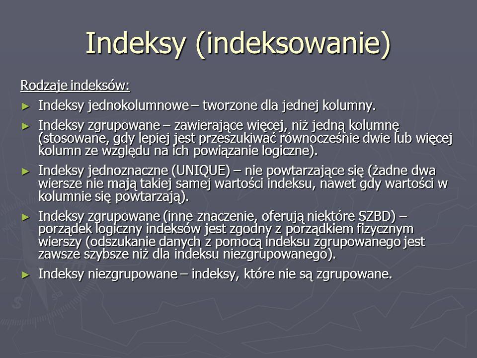 Indeksy (indeksowanie) Rodzaje indeksów: Indeksy jednokolumnowe – tworzone dla jednej kolumny.