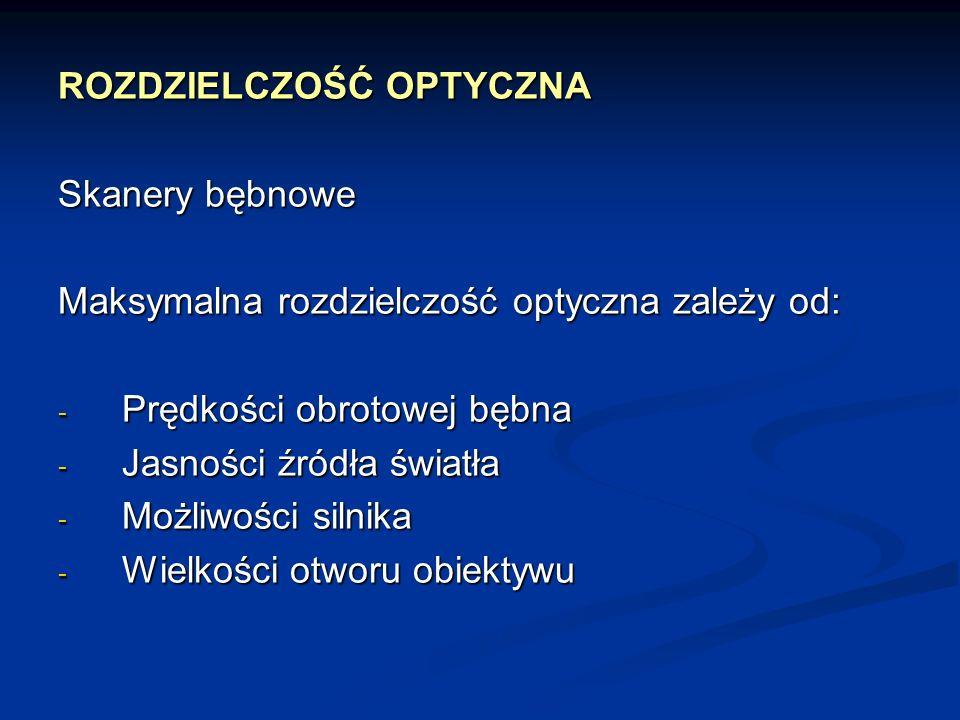ROZDZIELCZOŚĆ OPTYCZNA Skanery bębnowe Maksymalna rozdzielczość optyczna zależy od: - Prędkości obrotowej bębna - Jasności źródła światła - Możliwości