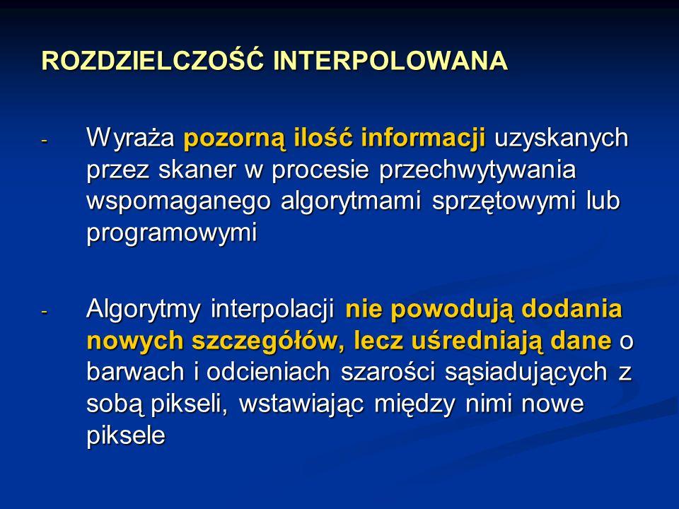 ROZDZIELCZOŚĆ INTERPOLOWANA - Wyraża pozorną ilość informacji uzyskanych przez skaner w procesie przechwytywania wspomaganego algorytmami sprzętowymi