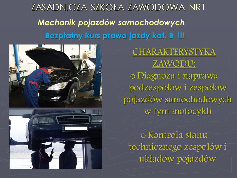 ZASADNICZA SZKOŁA ZAWODOWA ZASADNICZA SZKOŁA ZAWODOWA NR1 Mechanik pojazdów samochodowych Bezpłatny kurs prawa jazdy kat. B !!! CHARAKTERYSTYKA ZAWODU