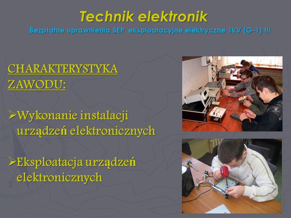 Technik elektronik CHARAKTERYSTYKA ZAWODU: Wykonanie instalacji urz ą dze ń elektronicznych Wykonanie instalacji urz ą dze ń elektronicznych Eksploata