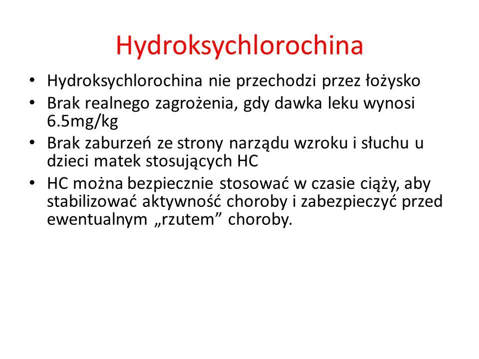 Hydroksychlorochina Hydroksychlorochina nie przechodzi przez łożysko Brak realnego zagrożenia, gdy dawka leku wynosi 6.5mg/kg Brak zaburzeń ze strony