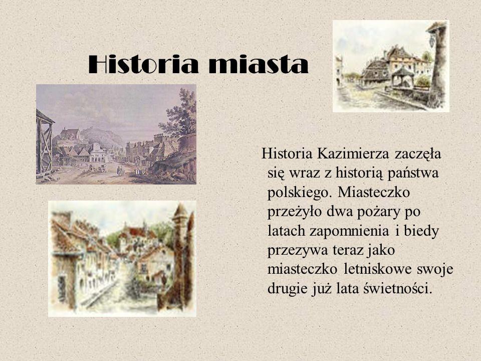 Historia miasta Historia Kazimierza zaczęła się wraz z historią państwa polskiego. Miasteczko przeżyło dwa pożary po latach zapomnienia i biedy przezy