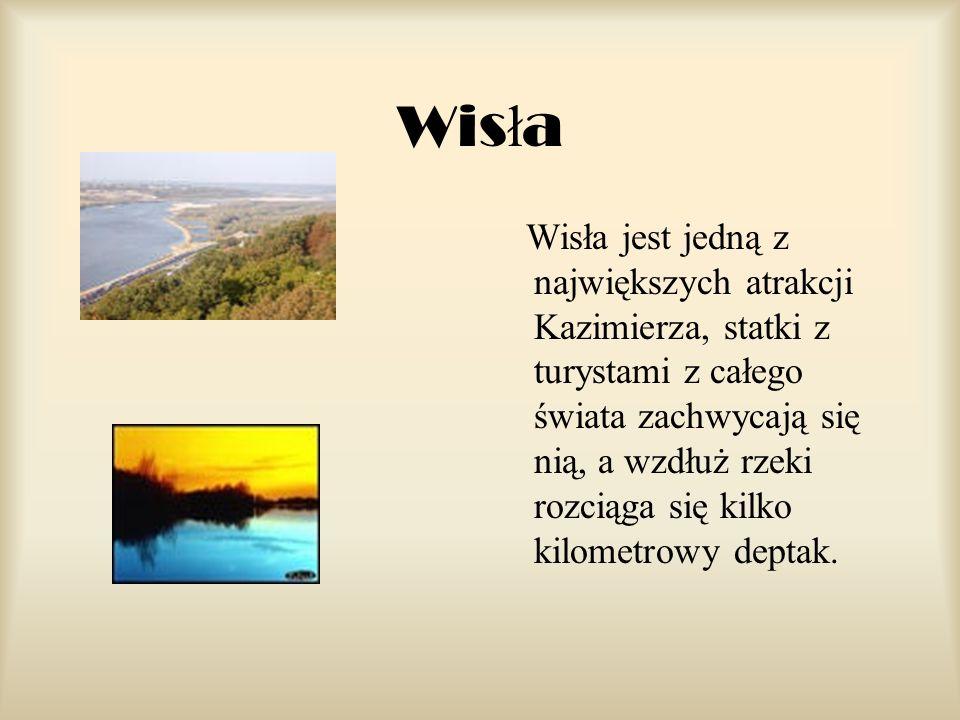 Wis ł a Wisła jest jedną z największych atrakcji Kazimierza, statki z turystami z całego świata zachwycają się nią, a wzdłuż rzeki rozciąga się kilko