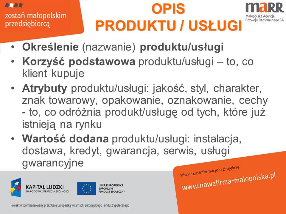 OPIS PRODUKTU / USŁUGI Określenie (nazwanie) produktu/usługi Korzyść podstawowa produktu/usługi – to, co klient kupuje Atrybuty produktu/usługi: jakoś