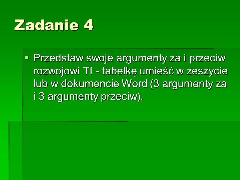 Zadanie 4 Przedstaw swoje argumenty za i przeciw rozwojowi TI - tabelkę umieść w zeszycie lub w dokumencie Word (3 argumenty za i 3 argumenty przeciw)