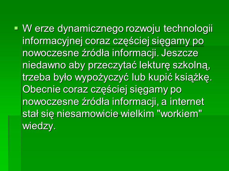 W erze dynamicznego rozwoju technologii informacyjnej coraz częściej sięgamy po nowoczesne źródła informacji. Jeszcze niedawno aby przeczytać lekturę