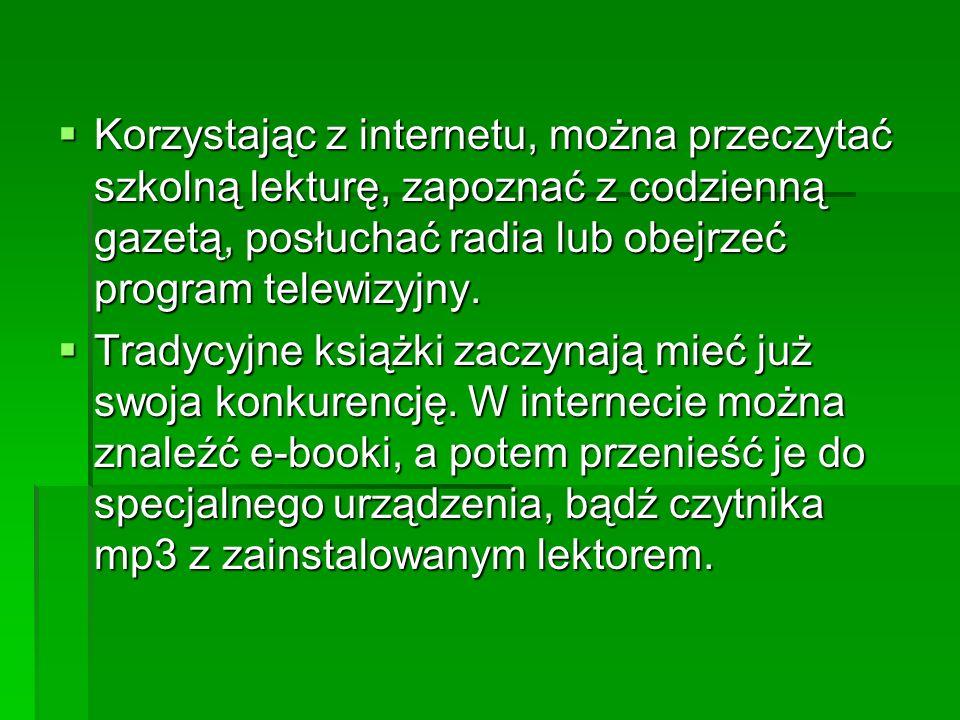 Korzystając z internetu, można przeczytać szkolną lekturę, zapoznać z codzienną gazetą, posłuchać radia lub obejrzeć program telewizyjny. Korzystając