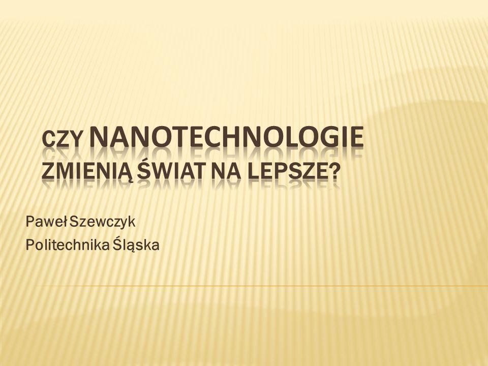 Wstęp: Pojęcia i definicje Właściwości w skali nano Szanse zastosowań Problemy rozwoju Wymiar społeczny Podsumowanie i wnioski 2