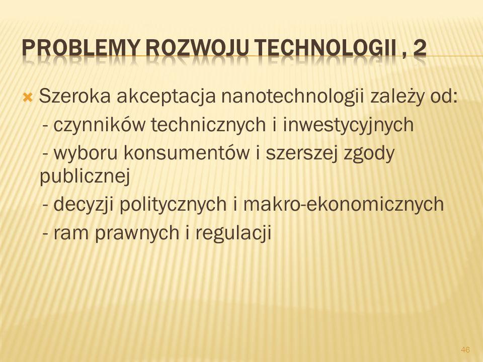 Szeroka akceptacja nanotechnologii zależy od: - czynników technicznych i inwestycyjnych - wyboru konsumentów i szerszej zgody publicznej - decyzji pol