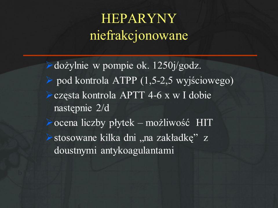HEPARYNY niefrakcjonowane dożylnie w pompie ok. 1250j/godz. pod kontrola ATPP (1,5-2,5 wyjściowego) częsta kontrola APTT 4-6 x w I dobie następnie 2/d