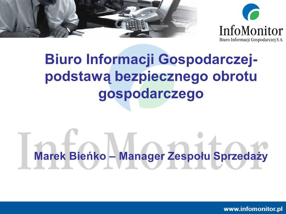 www.infomonitor.pl Informacja gospodarcza - definicja Informacja gospodarcza to: Informacja o terminowym spłacaniu zobowiązań płatniczych Informacja o niespłaconych długach Informacja o posłużeniu się podrobionym lub cudzym dokumentem wobec przedsiębiorcy.