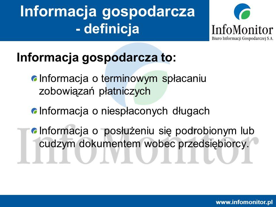 www.infomonitor.pl Informacja gospodarcza - definicja Informacja gospodarcza to: Informacja o terminowym spłacaniu zobowiązań płatniczych Informacja o