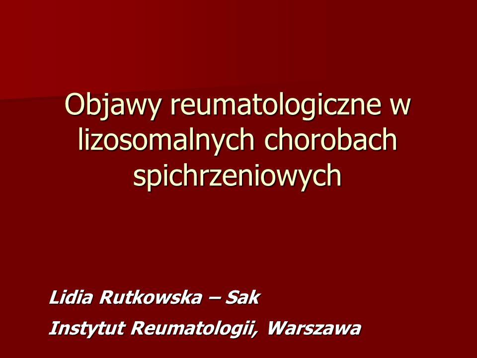 Lizosomalne choroby spichrzeniowe Choroba Gauchera – typ I – Objawy narządowe (wątroba, śledziona, węzły chłonne, serce, płuca) – Objawy skórne i oczne – Objawy ze strony układu ruchu - bóle kości i stawów (biodra, kolana, barki) - wędrujące zapalenie wielostawowe, z wysiękami (nacieki podchrzęstne), zahamowanie wzrostu - złamania kości długich