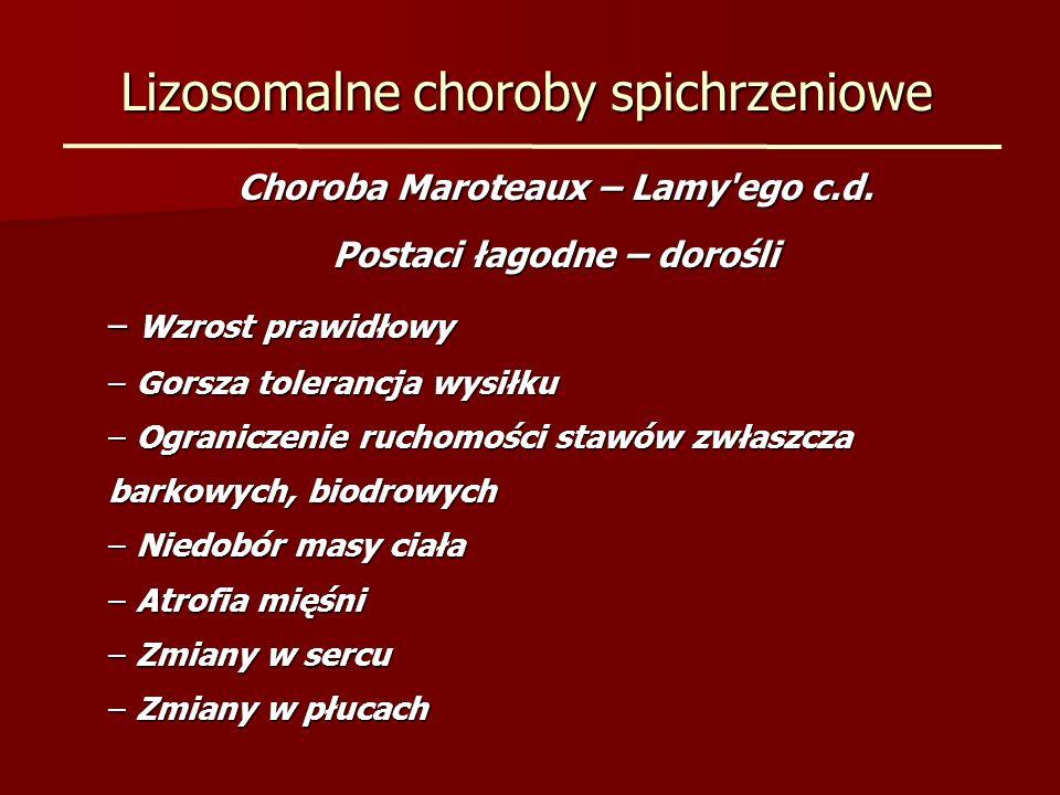 Lizosomalne choroby spichrzeniowe Choroba Maroteaux – Lamy'ego c.d. Postaci łagodne – dorośli – Wzrost prawidłowy – Gorsza tolerancja wysiłku – Ograni