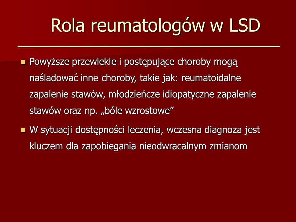 Rola reumatologów w LSD Powyższe przewlekłe i postępujące choroby mogą naśladować inne choroby, takie jak: reumatoidalne zapalenie stawów, młodzieńcze idiopatyczne zapalenie stawów oraz np.