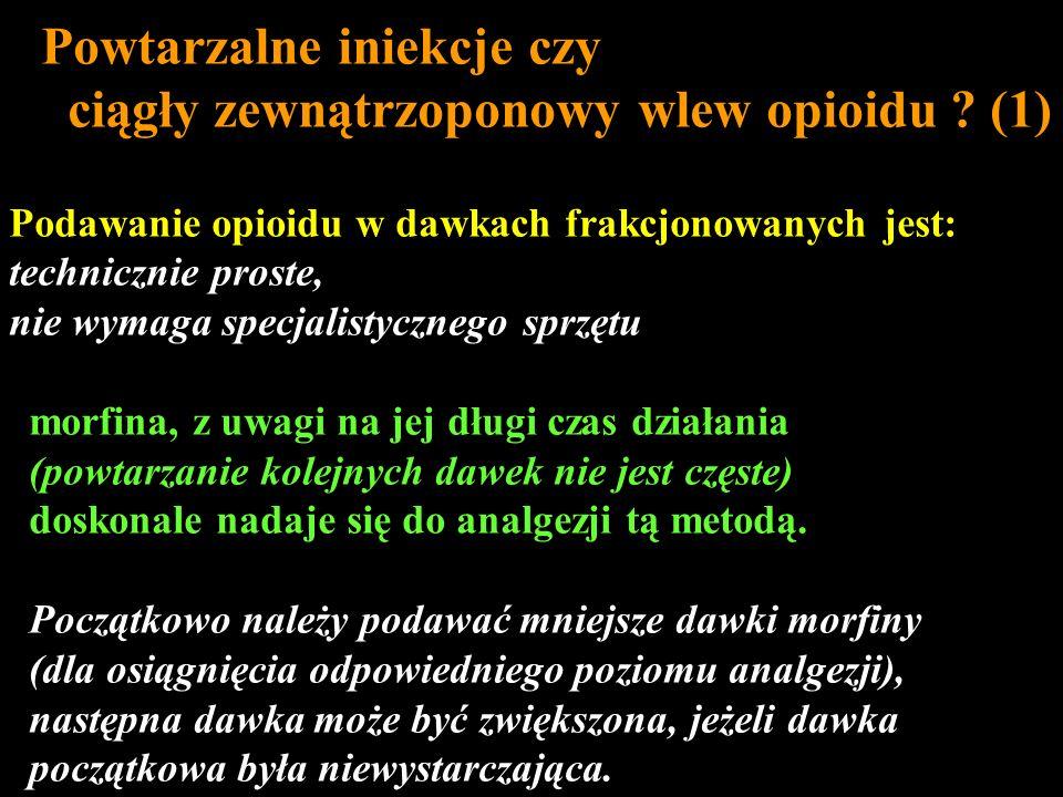 Powtarzalne iniekcje czy ciągły zewnątrzoponowy wlew opioidu ? (1) Podawanie opioidu w dawkach frakcjonowanych jest: technicznie proste, nie wymaga sp