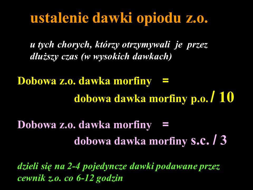 ustalenie dawki opiodu z.o. u tych chorych, którzy otrzymywali je przez dłuższy czas (w wysokich dawkach) Dobowa z.o. dawka morfiny = dobowa dawka mor