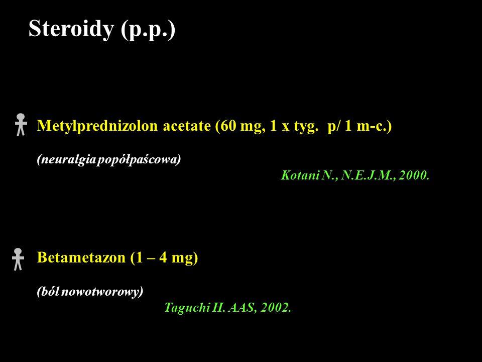 Steroidy (p.p.) Metylprednizolon acetate (60 mg, 1 x tyg. p/ 1 m-c.) (neuralgia popółpaścowa) Kotani N., N.E.J.M., 2000. Betametazon (1 – 4 mg) (ból n