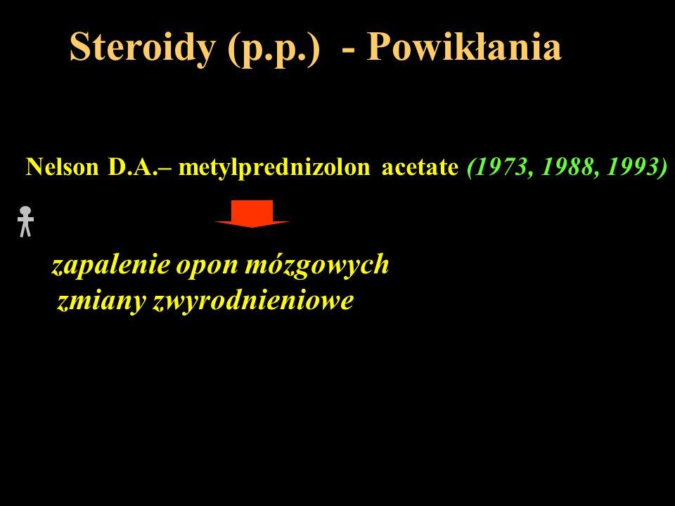 Steroidy (p.p.) - Powikłania Nelson D.A.– metylprednizolon acetate (1973, 1988, 1993) zapalenie opon mózgowych zmiany zwyrodnieniowe