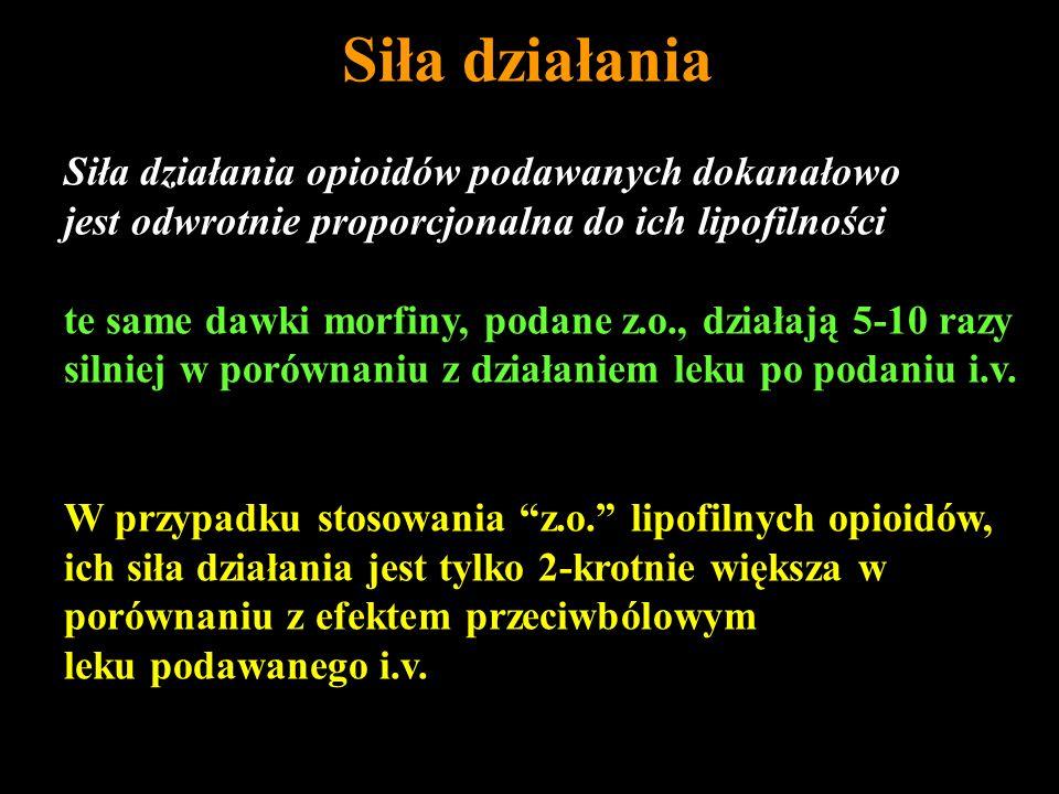 Siła działania Siła działania opioidów podawanych dokanałowo jest odwrotnie proporcjonalna do ich lipofilności te same dawki morfiny, podane z.o., dzi