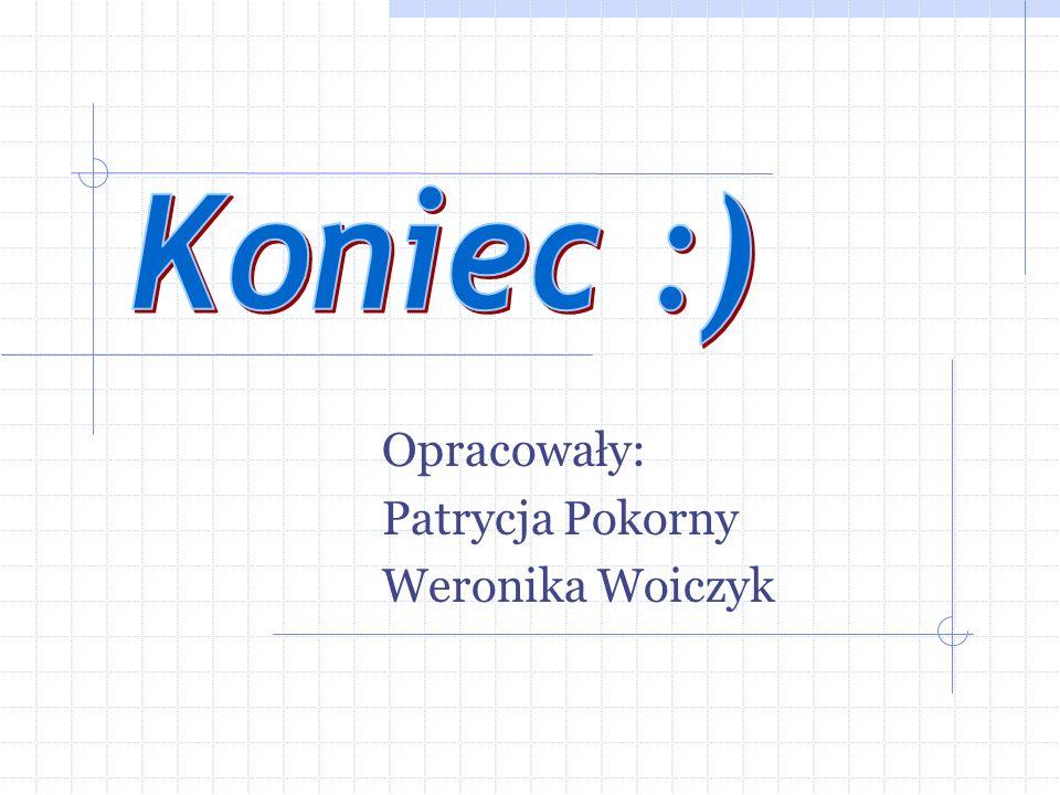Opracowały: Patrycja Pokorny Weronika Woiczyk
