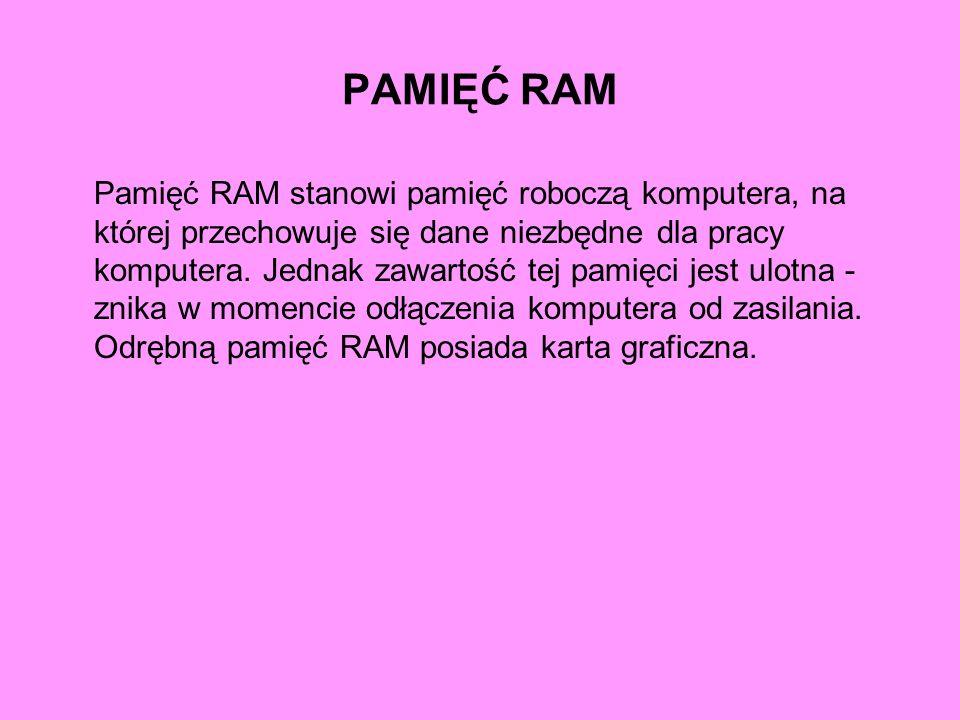 PAMIĘĆ RAM Pamięć RAM stanowi pamięć roboczą komputera, na której przechowuje się dane niezbędne dla pracy komputera. Jednak zawartość tej pamięci jes