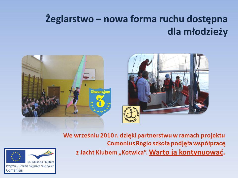 Żeglarstwo – nowa forma ruchu dostępna dla młodzieży We wrześniu 2010 r. dzięki partnerstwu w ramach projektu Comenius Regio szkoła podjęła współpracę