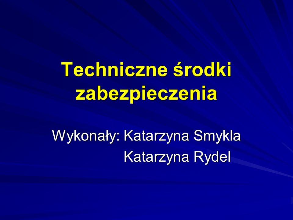 Techniczne środki zabezpieczenia Wykonały: Katarzyna Smykla Katarzyna Rydel Katarzyna Rydel