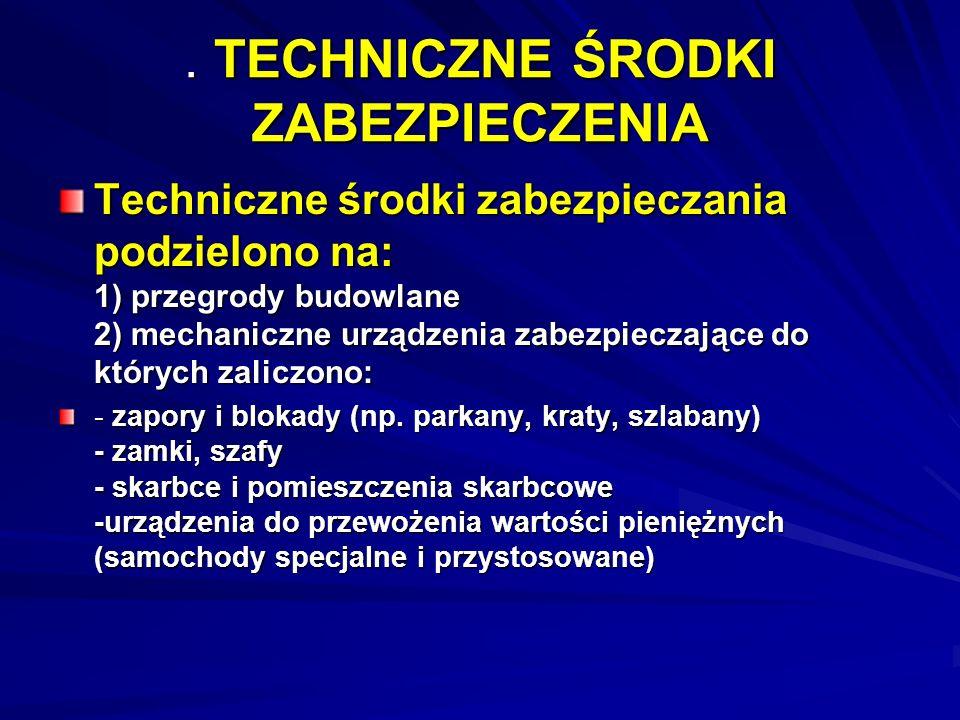 . TECHNICZNE ŚRODKI ZABEZPIECZENIA Techniczne środki zabezpieczania podzielono na: 1) przegrody budowlane 2) mechaniczne urządzenia zabezpieczające do