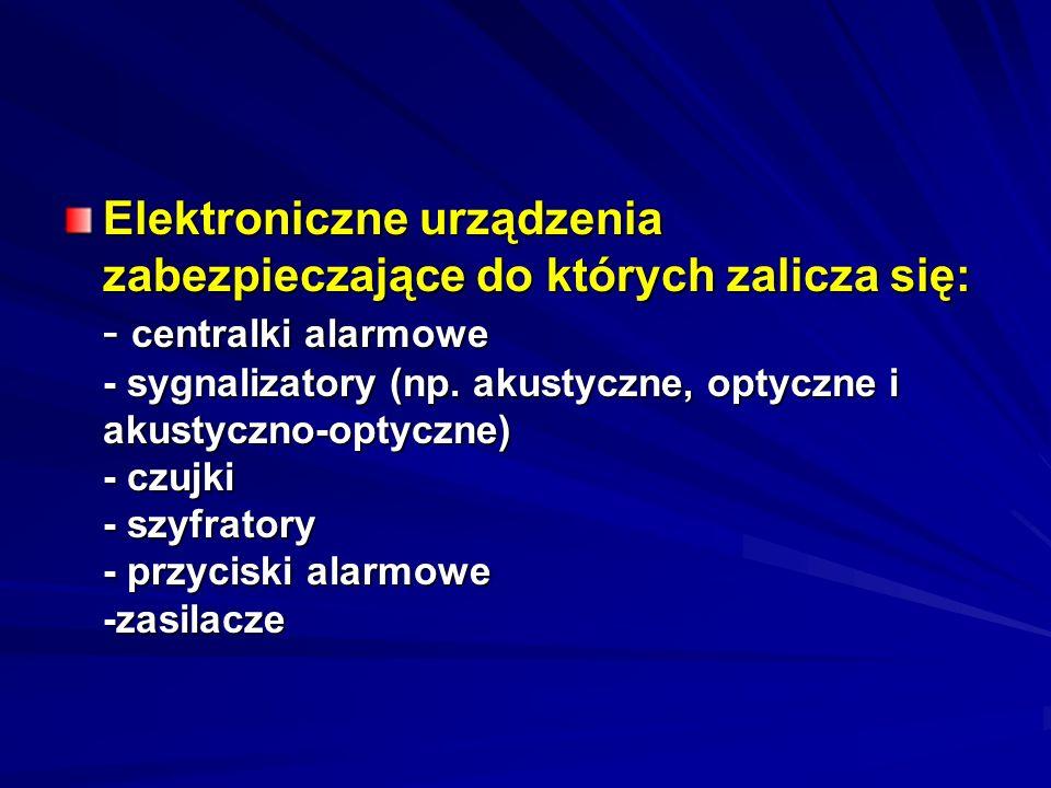Elektroniczne urządzenia zabezpieczające do których zalicza się: - centralki alarmowe - sygnalizatory (np. akustyczne, optyczne i akustyczno-optyczne)