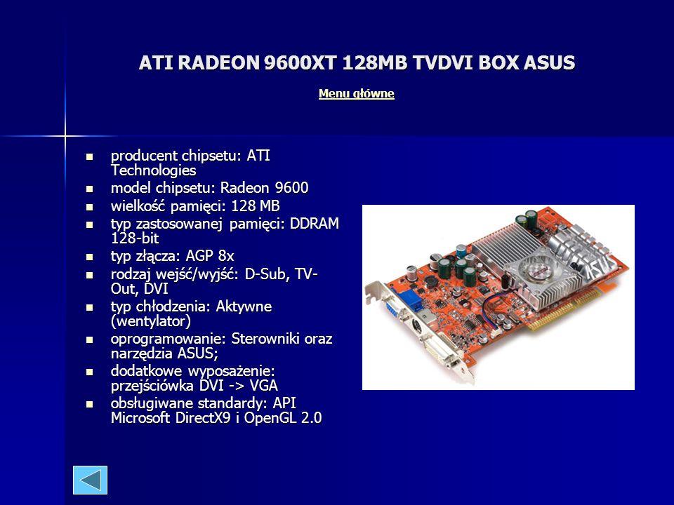 ATI RADEON 9200SE 128MB TVDVI BOX ASUS Menu główne Menu główne Menu główne producent chipsetu: ATI Technologies model chipsetu: Radeon 9200 SE wielkoś