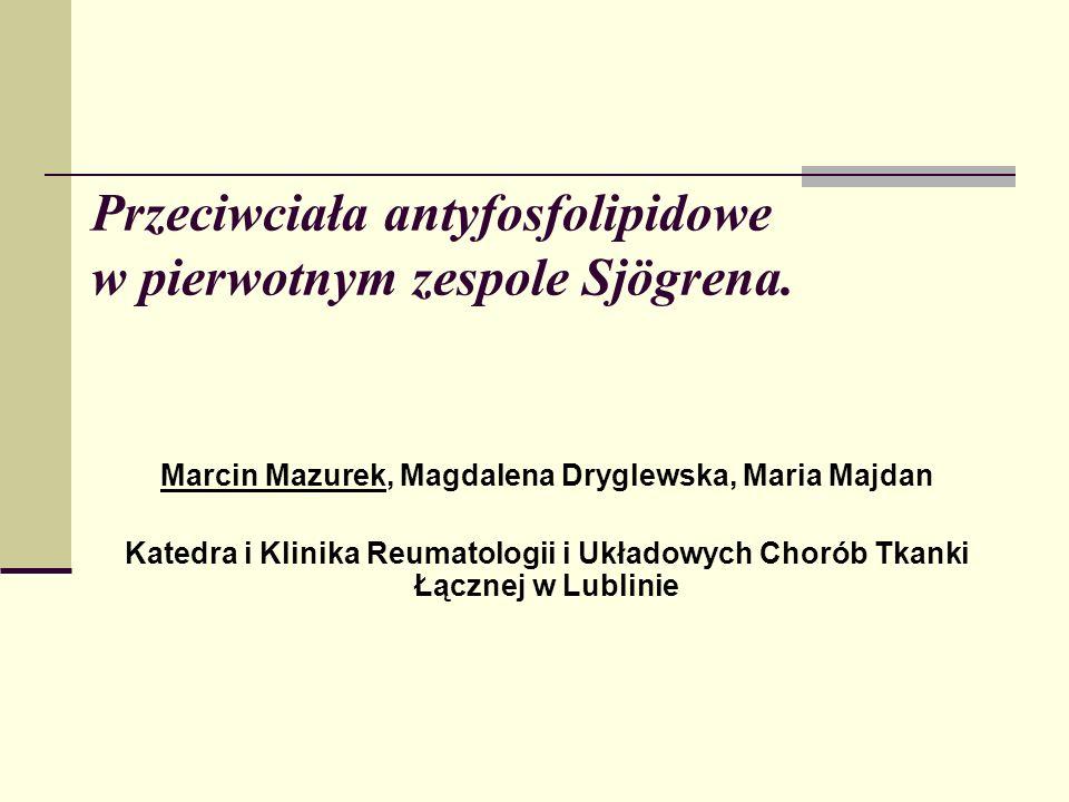 Przeciwciała antyfosfolipidowe w pierwotnym zespole Sjögrena. Marcin Mazurek, Magdalena Dryglewska, Maria Majdan Katedra i Klinika Reumatologii i Ukła