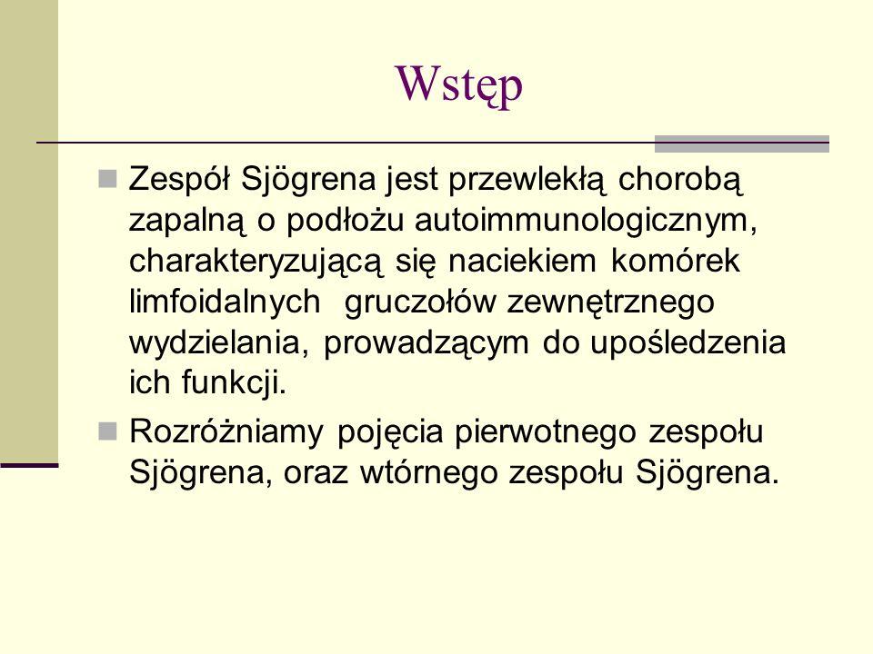 Wstęp Zespół Sjögrena jest przewlekłą chorobą zapalną o podłożu autoimmunologicznym, charakteryzującą się naciekiem komórek limfoidalnych gruczołów ze