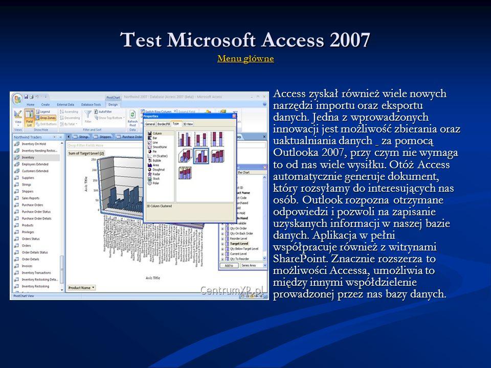 Test Microsoft Access 2007 MMMM eeee nnnn uuuu g g g g łłłł óóóó wwww nnnn eeee Kolejnym uproszczeniem wprowadzonym w nowej wersji Accessa są szablony