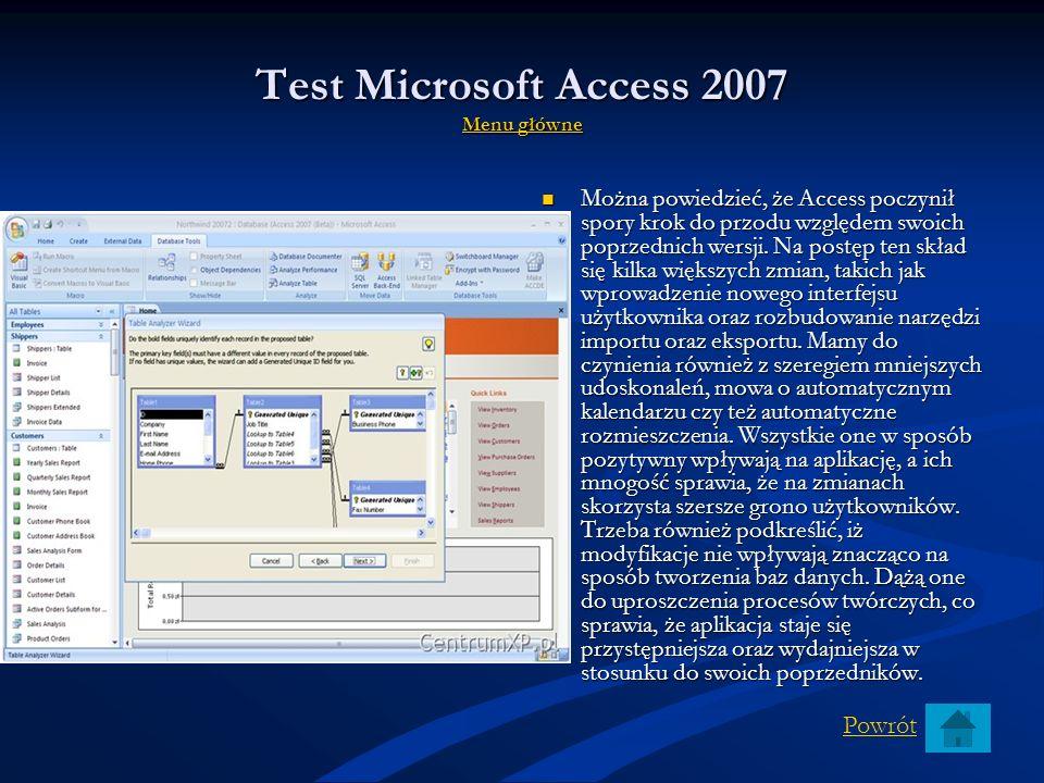 Test Microsoft Access 2007 MMMM eeee nnnn uuuu g g g g łłłł óóóó wwww nnnn eeee Access zyskał również wiele nowych narzędzi importu oraz eksportu dany