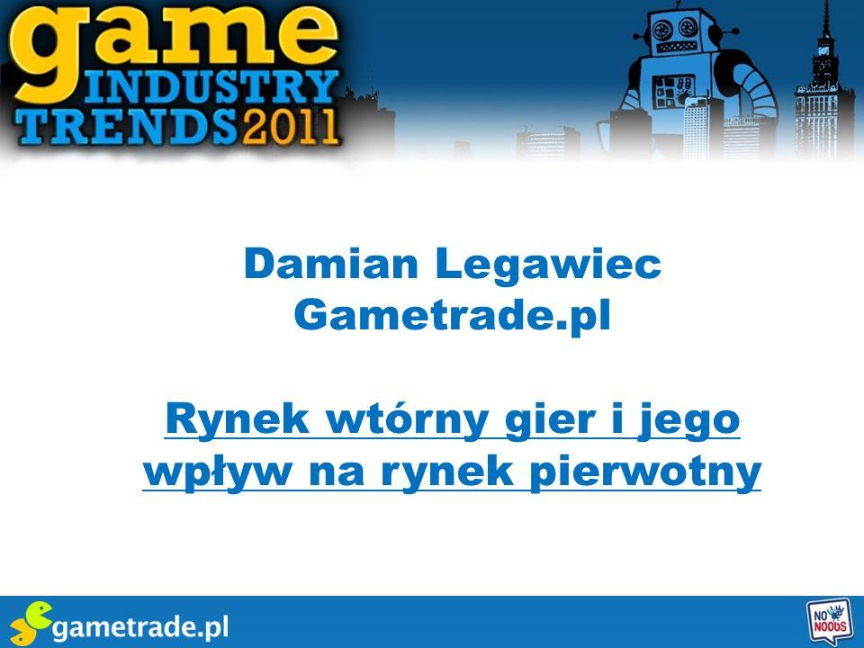 Damian Legawiec Gametrade.pl Rynek wtórny gier i jego wpływ na rynek pierwotny
